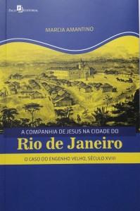 A Companhia de Jesus na Cidade do Rio de Janeiro O caso do Engenho Velho, século XVIII Autora: Marcia Amantino