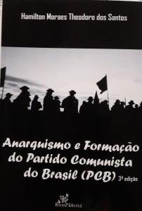 Anarquismo e Formação do Partido Comunista do Brasil (PCB) Autor: Hamilton Moraes Theodoro dos Santos