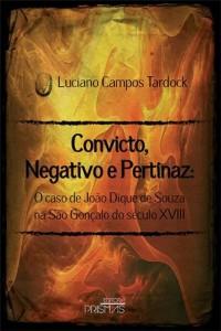 Convicto, Negativo e Pertinaz: o caso de João Dique de Souza na São Gonçalo do século  XVIII Autor: Luciano Campos Tardock