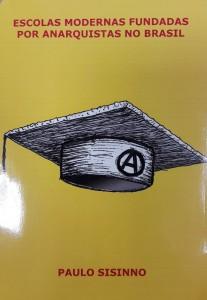 Escolas Modernas Fundadas por Anarquistas no Brasil Autor: Paulo Sisino