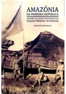 Amazônia na Primeira República através do acervo docmental do Arquivo Histórico do Exército Autor:  Fernando Rodrigues