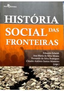 História Social das Fronteiras Autores:  Eduardo Scheidt Ana Maria da Silva Moura Fernando da Silva Rodrigues Cláudio Antônio Santos Monteiro (orgs.)