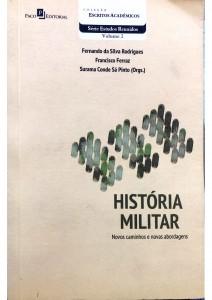 História Militar Novos caminhos e novas abordagens Autores: Fernando da Silva Rodrigues Francisco Ferraz Surama Conde Sá Pinto (Orgs.)