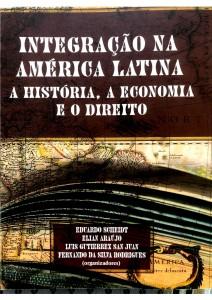 Integração na América Latina  A História, a Economia e o Direito Autores: Eduardo Scheidt Elian Araújo Luis Gutierrez San Juan Fernando da Silva Rodrigues (organizadores)