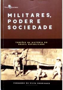 Militares, Poder e Sociedade Tensões na História do Brasil Republicano Autores: Fernando da Silva Rodrigues