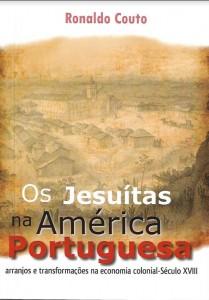 Os Jesuítas na América Portuguesa - arranjos e transformações na economia colonial – Século XVIII Autor: Ronaldo Couto