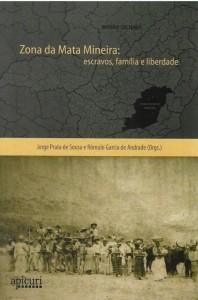 Zona da Mata Mineira: escravos, família e liberdade Organizadores:  Jorge Luiz Prata de Sousa Romulo Garcia de Andrade