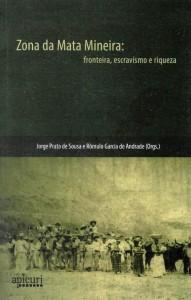 Zona da Mata Mineira: fronteira, escravismo e riqueza Organizadores:  Jorge Luiz Prata de Sousa e Romulo Garcia de Andrade